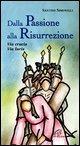 Dalla passione alla risurrezione. Via Crucis. Via Lucis