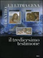 Dentro l'ultima cena. Il tredicesimo testimone. Catalogo della mostra (Vigevano, 30 ottobre 2010-1 maggio 2011). Ediz. italiana e inglese