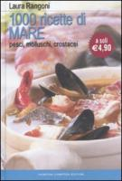 Mille ricette di mare. Pesci, molluschi, crostacei - Rangoni, Laura
