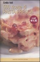 Cinquecento ricette di pasta fresca