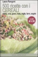 Cinquecento ricette con i cereali. Avena, orzo, grano, mais, farro, segale - Rangoni, Laura