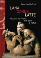 Lana, carne, latte. Paesaggi pastorali tra mito e realtà (Storie Del Mondo)