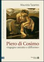 Piero Di Cosimo: -Ingegno Astratto E Difforme- (Gli Artisti Raccontati Nel Loro Tempo, Band 2)