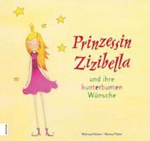 Prinzessin Zizibella und ihre kunterbunten Wünsche