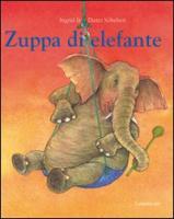 Zuppa di elefante. Ediz. illustrata
