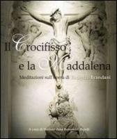 Il Crocifisso e la Maddalena. Meditazioni sull'opera di Federico Brandanti