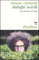 Dialoghi incivili. Con CD Audio - Bocchia, Massimo; Cristicchi, Simone