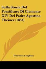 Sulla Storia del Pontificato Di Clemente XIV del Padre Agostino Theiner (1854) - Francesco Longhena