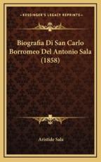 Biografia Di San Carlo Borromeo del Antonio Sala (1858) - Aristide Sala