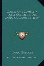 Collezione Completa Delle Commedie del Carlo Goldoni V1 (1809) - Carlo Goldoni