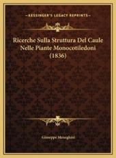 Ricerche Sulla Struttura del Caule Nelle Piante Monocotiledoni (1836) - Giuseppe Meneghini