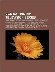 Comedy-drama television series: Salut D'Amour, Papa, El Cuerpo del Deseo, Being Eve, Delightful Girl Choon-Hyang, A da - Source: Wikipedia