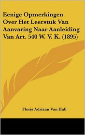 Eenige Opmerkingen Over Het Leerstuk Van Aanvaring Naar Aanleiding Van Art. 540 W.V.K. (1895) - Floris Adriaan Van Hall