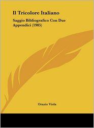Il Tricolore Italiano: Saggio Bibliografico Con Due Appendici (1905) - Orazio Viola