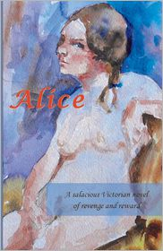 Alice: A Salacious Victorian Novel of Revenge and Reward - unknown unknown unknown
