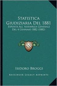 Statistica Giudiziaria del 1881: Esposta All' Assemblea Generale del 4 Gennaio 1882 (1882)