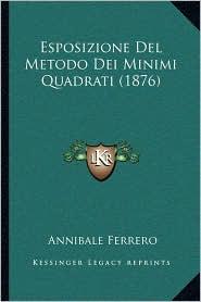 Esposizione del Metodo Dei Minimi Quadrati (1876) - Annibale Ferrero