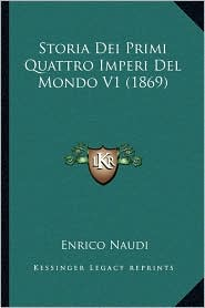 Storia Dei Primi Quattro Imperi del Mondo V1 (1869) - Enrico Naudi