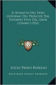Il Ritratto del Vero Governo del Prencipe Dal Essempio Vivo del Gran Cosimo (1552)