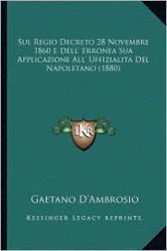 Sul Regio Decreto 28 Novembre 1860 E Dell' Erronea Sua Applicazione All' Uffizialita del Napoletano (1880) - Gaetano D'Ambrosio