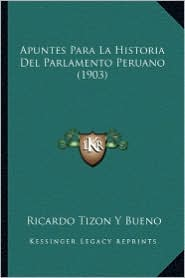 Apuntes Para La Historia del Parlamento Peruano (1903)