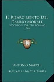 Il Risarcimento del Danno Morale: Secondo Il Diritto Romano (1904)