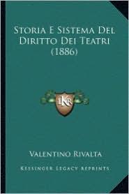 Storia E Sistema del Diritto Dei Teatri (1886) - Valentino Rivalta