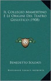 Il Collegio Mamertino E Le Origini del Teatro Gesuitico (1908) - Benedetto Soldati