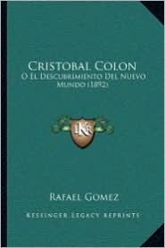 Cristobal Colon: O El Descubrimiento Del Nuevo Mundo (1892) - Rafael Gomez