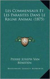Les Commensaux Et Les Parasites Dans Le Regne Animal (1875) - Pierre Joseph Van Beneden