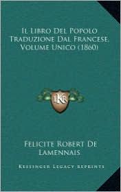 Il Libro Del Popolo Traduzione Dal Francese, Volume Unico (1860) - Felicite Robert De Lamennais