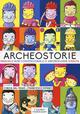 Archeostorie. Manuale non convenzionale di archeologia vissuta