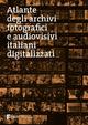Atlante degli archivi fotografici e audiovisivi italiani digitalizzati