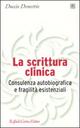 La  scrittura clinica. Consulenza autobiografica e fragilità esistenziali