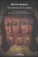 Versioni di Cristo. Storie del profeta dell'amore messo a morte per lo scandalo della sua vita