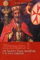 Stefano I un santo papa martire e il suo ordine. Ediz. illustrata
