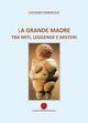 La  grande madre tra miti, leggende e misteri