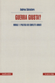 Guerra giusta? Morale e politica dei conflitti armati
