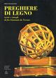 Preghiere di legno. Tarsie e intagli di fra Giovanni da Verona. Catalogo