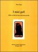 I  miei gufi. Mille ex-libris di una collezione privata. Ediz. numerata