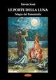 Le porte della luna. Magia del femminile