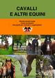 Cavalli e altri equini. Perché salvarli conta. Come ricollocarli. Una guida per volontari e organizzatori
