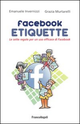 Facebook etiquette. Le sette regole per un uso efficace di Facebook