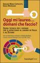 Oggi mi laureo domani che faccio? Guida tecnica per i giovani che si affacciano al lavoro in Italia e all'estero