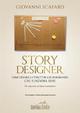 Story designer. Come creare la struttura di un romanzo che funziona bene Giovanni Scafaro Author