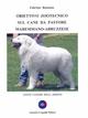 Obiettivo zootecnico sul cane da pastore maremmano-abruzzese. Antico custode degli armenti