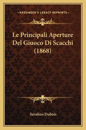 Le Principali Aperture del Giuoco Di Scacchi (1868)