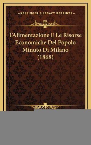 L'Alimentazione E Le Risorse Economiche del Popolo Minuto Di Milano (1868)