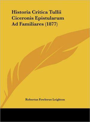 Historia Critica Tullii Ciceronis Epistularum Ad Familiares (1877) - Robert Fowler Leighton