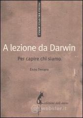 A lezione da Darwin. Per capire chi siamo - Ferrara Enzo